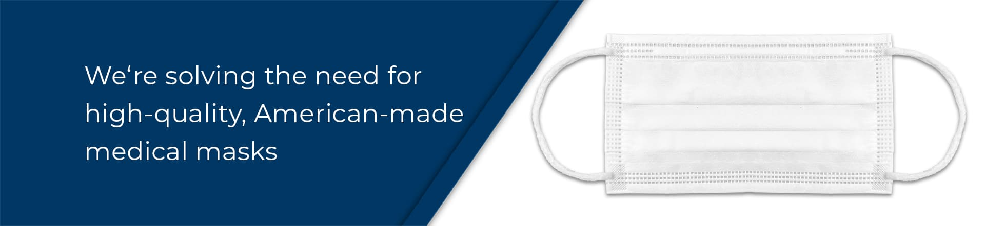 We're solving the need for high-quality, American-made medical masks.